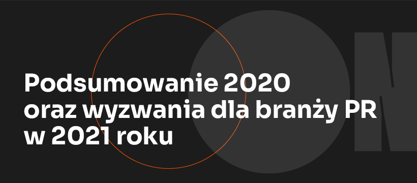 Podsumowanie 2020 i wyzwania dla branży PR w 2021 roku