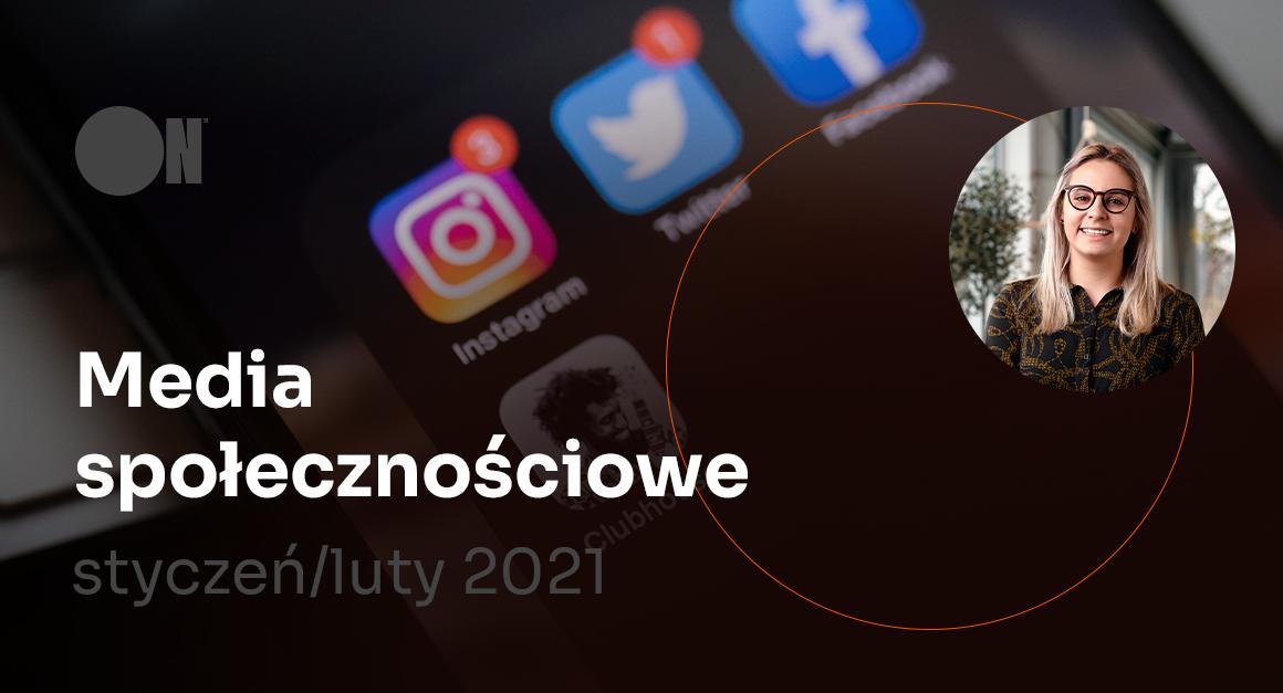 Co nowego w mediach społecznościowych? – Styczeń/luty 2021